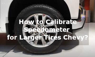 how to calibrate speedometer for larger tires chevy